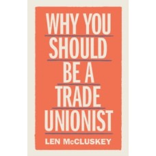Why You Should Be a Trade Unionist - Len McCluskey