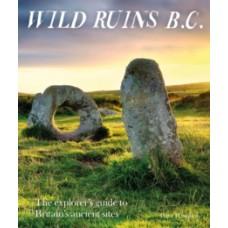 Wild Ruins BC : The explorer's guide to Britain's ancient sites - Dave Hamilton