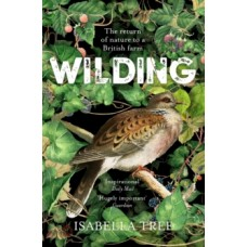 Wilding : The Return of Nature to a British Farm - Isabella Tree