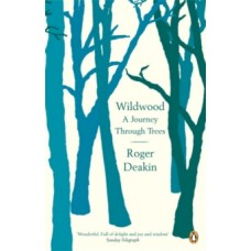 Wildwood : A Journey Through Trees - Roger Deakin