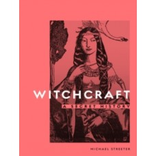Witchcraft : A Secret History - Michael Streeter