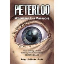 Peterloo : Witnesses to a Massacre - Robert Poole, Eva Schlunke & Polyp