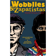 Wobblies and Zapatistas: Conversations on Anarchism, Marxism & Radical History - Staughton Lynd & Andrej Grubacic