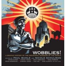 Wobblies : A Graphic History -  Paul Buhle & Nicole Schulman