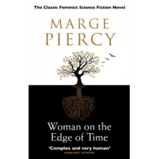 Woman on the Edge of Time : The classic feminist dystopian novel - Marge Piercy