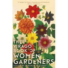 The Virago Book Of Women Gardeners - Deborah Kellaway