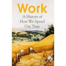 Work : A History of How We Spend Our Time - James Suzman