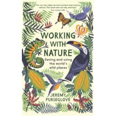 Working with Nature : Saving and Using the World's Wild Places - Jeremy Purseglove