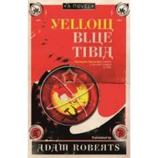 Yellow Blue Tibia : A Novel - Adam Roberts