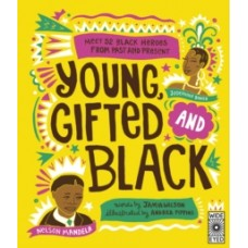 Young Gifted and Black : Meet 52 Black Heroes from Past and Present -Jamia Wilson  & Andrea Pippins