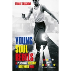 Young Soul Rebels : A Personal History of Northern Soul - Stuart Cosgrove
