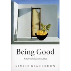 Being Good : A Short Introduction to Ethics - Simon Blackburn