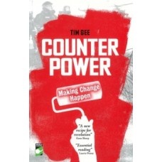 Counterpower : Making Change Happen - Tim Gee