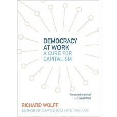 Democracy At Work : Workers' Self-Directed Enterprises - Richard Wolff