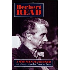 Herbert Read: A One-man Manifesto and Other Writings for Freedom Press