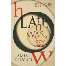 How Late It Was How Late - James Kelman
