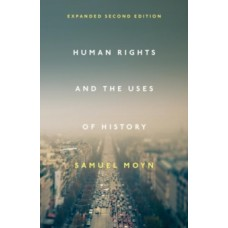Human Rights and the Uses of History - Samuel Moyn