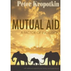 Mutual Aid : A Factor of Evolution - Peter Kropotkin, Iain McKay & Donald Rooum