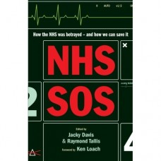 NHS SOS : How the NHS Was Betrayed - and How We Can Save It - Raymond Tallis & Jacky Davis