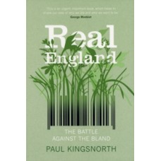 Real England : The Battle Against The Bland - Paul Kingsnorth
