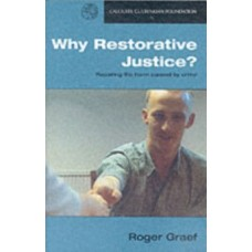 Why Restorative Justice? : Repairing the Harm Caused by Crime - Roger Graef
