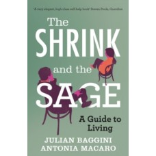 The Shrink and the Sage : A Guide to Living - Julian Baggini & Antonia Macaro