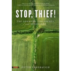 Stop, Thief! : The Commons, Enclosures, And Resistance - Peter Linebaugh