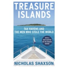 Treasure Islands : Tax Havens and the Men who Stole the World - Nicholas Shaxson